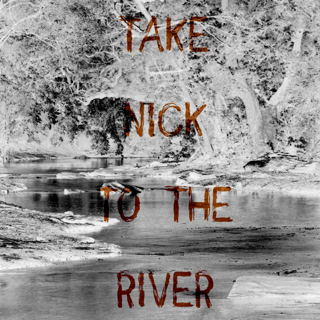 Take Nick To The River (Song)